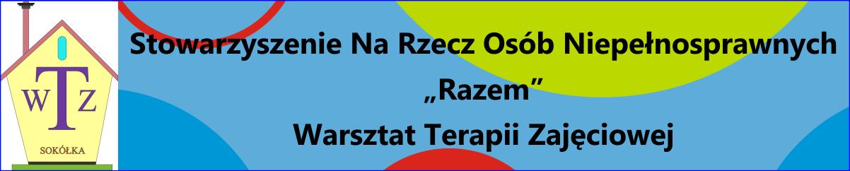"""Stowarzyszenie Na Rzecz Osób Niepełnosprawnych """"RAZEM"""" Warsztat Terapii Zajęciowej"""